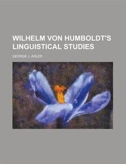 Book Wilhelm von Humboldt's linguistical studies by George J. Adler