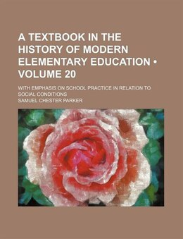 Book A Textbook In The History Of Modern Elementary Education (volume 20); With Emphasis On School… by Samuel Chester Parker