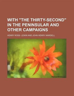 "Book With ""the Thirty-second"" In The Peninsular And Other Campaigns by Henry Ross- Lewin"