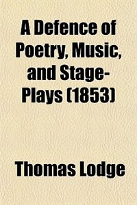 Book A Defence of Poetry, Music, and Stage-Plays (1853) by Thomas Lodge