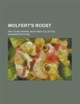 Book Wolfert's Roost; And Other Papers, Now First Collected by Washington Irving