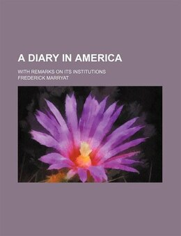 Book A Diary In America; With Remarks On Its Institutions by Frederick Marryat