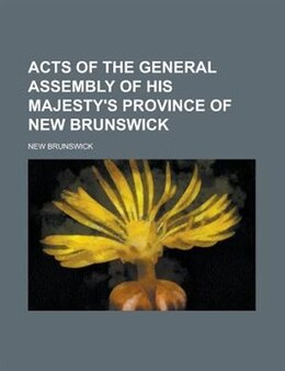 Book Acts Of The General Assembly Of His Majesty's Province Of New Brunswick by New Brunswick
