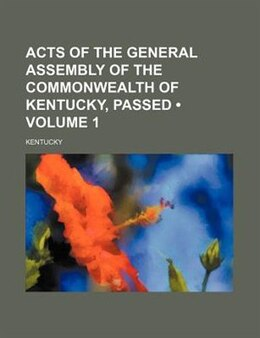 Book Acts Of The General Assembly Of The Commonwealth Of Kentucky, Passed (volume 1) by Kentucky