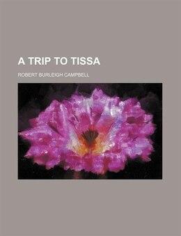 Book A Trip to Tissa by Robert Burleigh Campbell