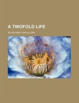Book A Twofold Life by Wilhelmine Von Hillern