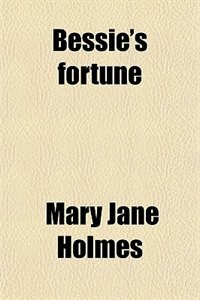 Book Bessie's fortune by Mary Jane Holmes