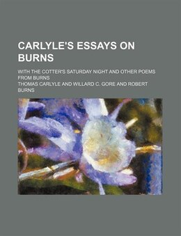 Book Carlyle's Essays On Burns; With The Cotter's Saturday Night And Other Poems From Burns by Thomas Carlyle