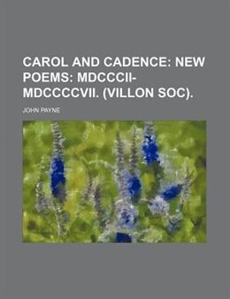 Book Carol And Cadence;  New Poems Mdcccii-mdccccvii. (villon Soc).: new poems: MDCCCII-MDCCCCVII… by John Payne