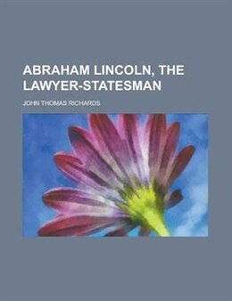 Book Abraham Lincoln, the Lawyer-statesman (1916) by John Thomas Richards