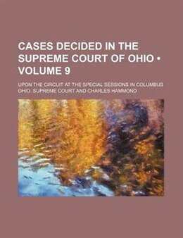 Book Cases Decided In The Supreme Court Of Ohio (volume 9); Upon The Circuit At The Special Sessions In… by Ohio. Supreme Court