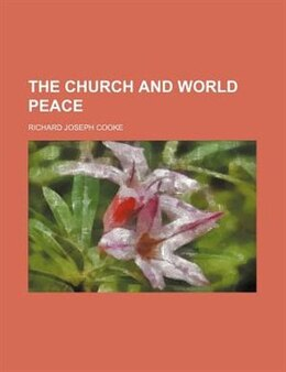 Book The Church And World Peace by Richard Joseph Cooke
