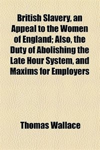 Book British Slavery, an Appeal to the Women of England by Thomas Wallace