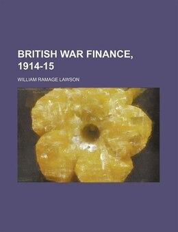 Book British War Finance, 1914-15 by William Ramage Lawson