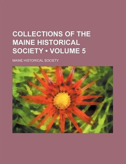 Book Collections Of The Maine Historical Society (volume 5) by Maine Historical Society