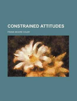 Book Constrained Attitudes by Frank Moore Colby