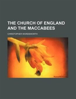 Book The Church Of England And The Maccabees by Christopher Wordsworth