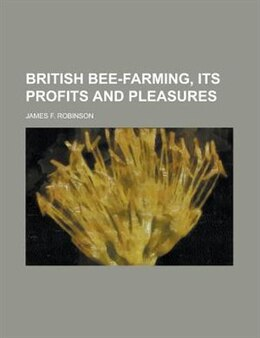 Book British Bee-farming; Its Profits And Pleasures by James F. Robinson