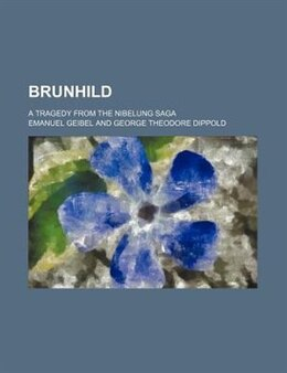 Book Brunhild; A Tragedy From The Nibelung Saga by Emanuel Geibel