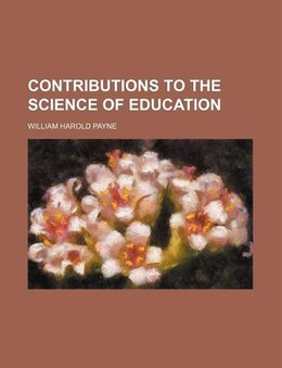 Book Contributions to the Science of Education by William Harold Payne