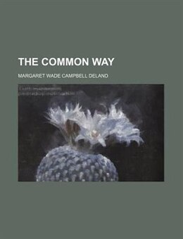 Book The Common Way by Margaret Wade Campbell Deland