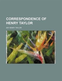 Book Correspondence of Henry Taylor by Sir Henry Taylor