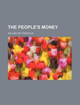Book The People's Money by William Lee Trenholm