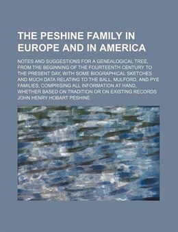 Book The Peshine Family In Europe And In America; Notes And Suggestions For A Genealogical Tree, From… by John Henry Hobart Peshine