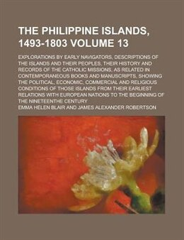 Book The Philippine Islands, 1493-1803; Explorations By Early Navigators, Descriptions Of The Islands… by Emma Helen Blair