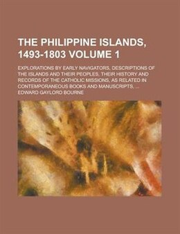 Book The Philippine Islands, 1493-1803 (volume 1); Explorations By Early Navigators, Descriptions Of The… by Emma Helen Blair