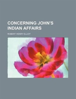 Book Concerning John's Indian Affairs by Robert Henry Elliot