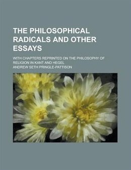 Book The Philosophical Radicals And Other Essays; With Chapters Reprinted On The Philosophy Of Religion… by Andrew Seth Pringle-pattison