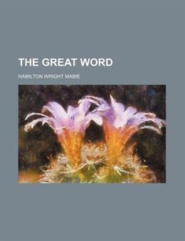 Book The Great Word by Hamilton Wright Mabie