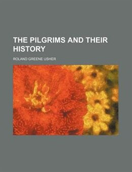 Book The Pilgrims and Their History by Roland Greene Usher