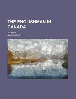 Book The Englishman In Canada; A Satire by Mac