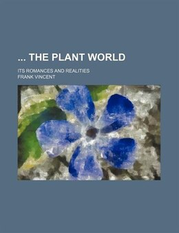 Book The Plant World; Its Romances And Realities by Frank Vincent