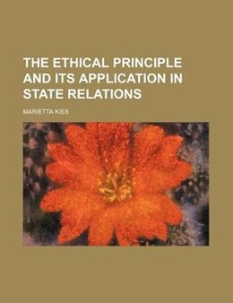 Book The Ethical Principle And Its Application In State Relations by Marietta Kies