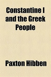 Book Constantine I and the Greek people by Paxton Hibben