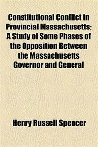 Book Constitutional Conflict in Provincial Massachusetts (1905) by Henry Russell Spencer