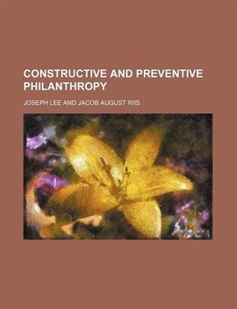 Book Constructive and Preventive Philanthropy by Joseph Lee