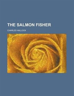 Book The Salmon Fisher by Charles Hallock
