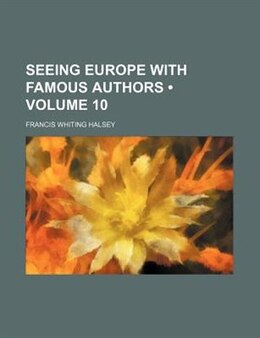 Book Seeing Europe With Famous Authors (volume 10) by Francis Whiting Halsey