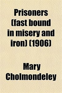 Book Prisoners (fast bound in misery and iron) (1906) by Mary Cholmondeley