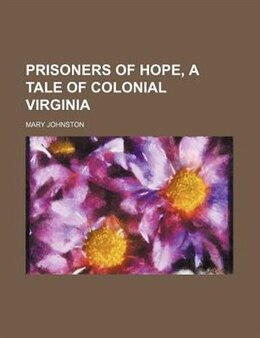 Book Prisoners of Hope, a Tale of Colonial Virginia by Mary Johnston