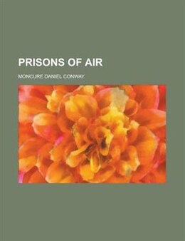 Book Prisons of air by Moncure Daniel Conway