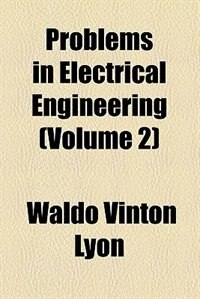 Book Problems in electrical engineering by Waldo Vinton Lyon