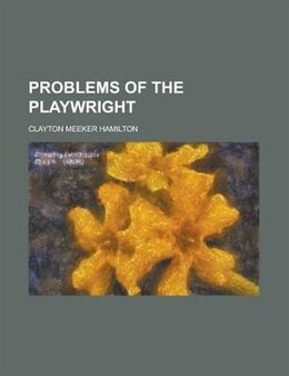 Book Problems Of The Playwright by Clayton Meeker Hamilton
