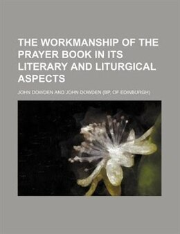 Book The Workmanship Of The Prayer Book In Its Literary And Liturgical Aspects by John Dowden