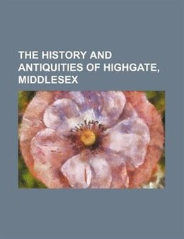 Book The History And Antiquities Of Highgate, Middlesex by Frederick Prickett
