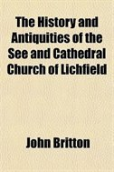 Book The History And Antiquities Of The See And Cathedral Church Of Lichfield by John Britton